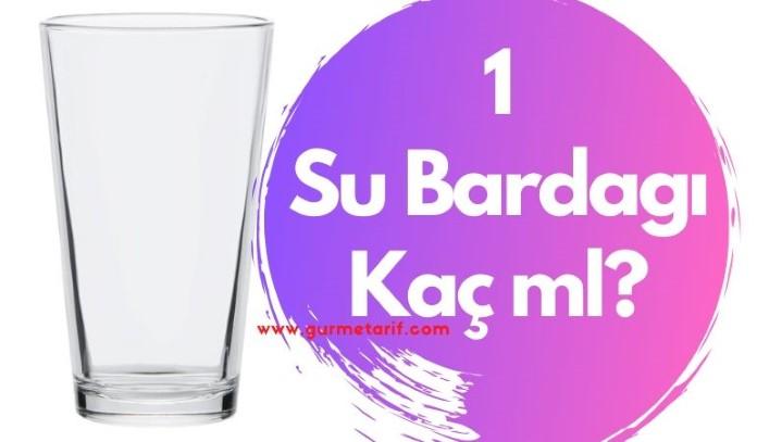 1 su bardağı kaç ml? 1 su bardağı su kaç ml? 1 su bardağı süt kaç ml eder?