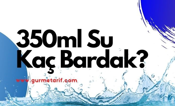 350 ml su kaç bardak eder?